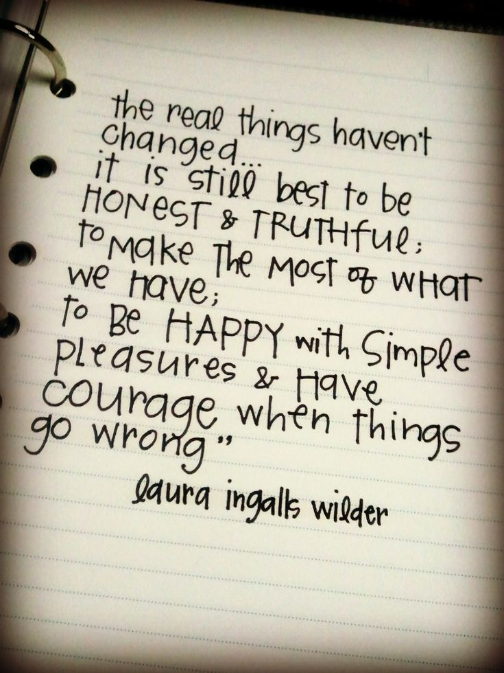 Be happy with simple pleasures & have courage when things go wrong