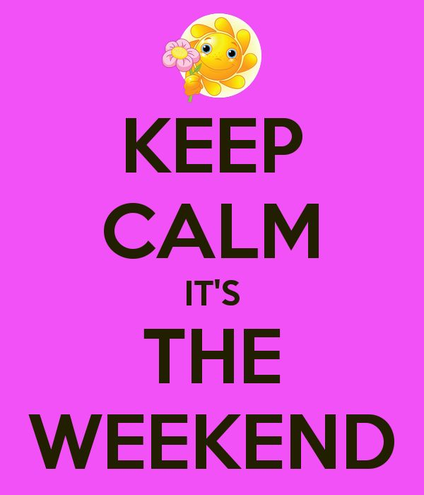 KEEP CALM IT'S THE WEEKEND
