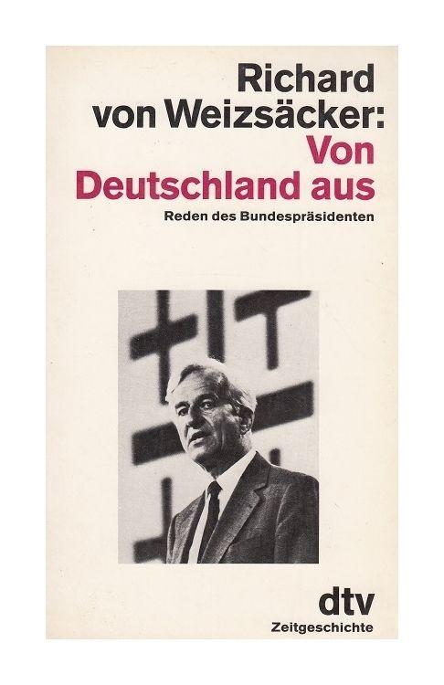 Von Deutschland aus - Reden des Bundespräsidenten Weizsäcker, Richard von:
