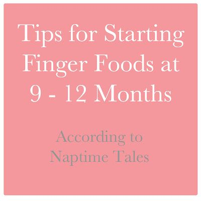 Naptime Tales: Steping Up Solids- Finger Foods for Your 9 - 12 Month Old