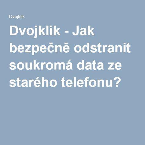 Dvojklik - Jak bezpečně odstranit soukromá data ze starého telefonu?