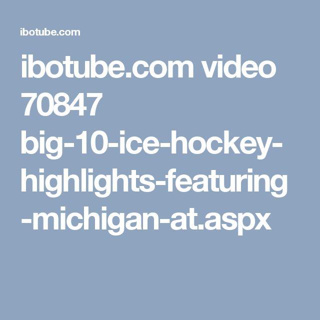 ibotube.com video 70847 big-10-ice-hockey-highlights-featuring-michigan-at.aspx