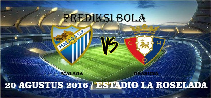 Prediksi Malaga vs Osasuna 20 Agustus 2016