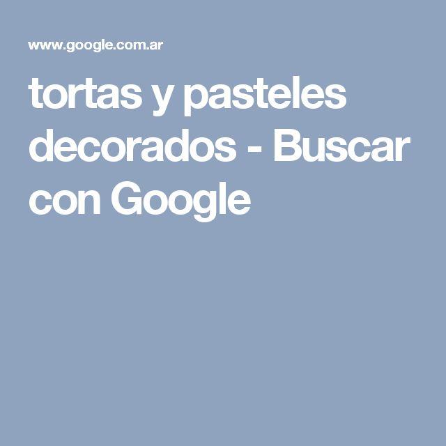 tortas y pasteles decorados - Buscar con Google