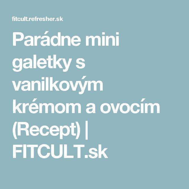 Parádne mini galetky s vanilkovým krémom a ovocím (Recept) | FITCULT.sk