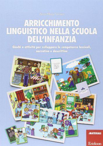 Arricchimento linguistico nella scuola dell'infanzia. Giochi e attività per sviluppare le competenze lessicali, narrative e descrittive di Anna M. Venera http://www.amazon.it/dp/8859005280/ref=cm_sw_r_pi_dp_IFFuub1ARBXPD