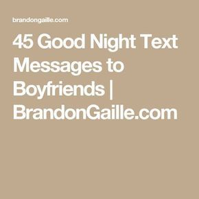 45 Good Night Text Messages to Boyfriends | BrandonGaille.com