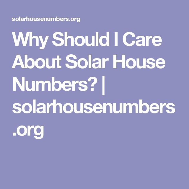 Why Should I Care About Solar House Numbers? | solarhousenumbers.org