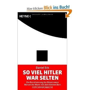 """""""So viel Hitler war selten - die Banalisierung des Bösen oder Warum der Mann mit dem kleinen Bart nicht totzukriegen ist"""""""