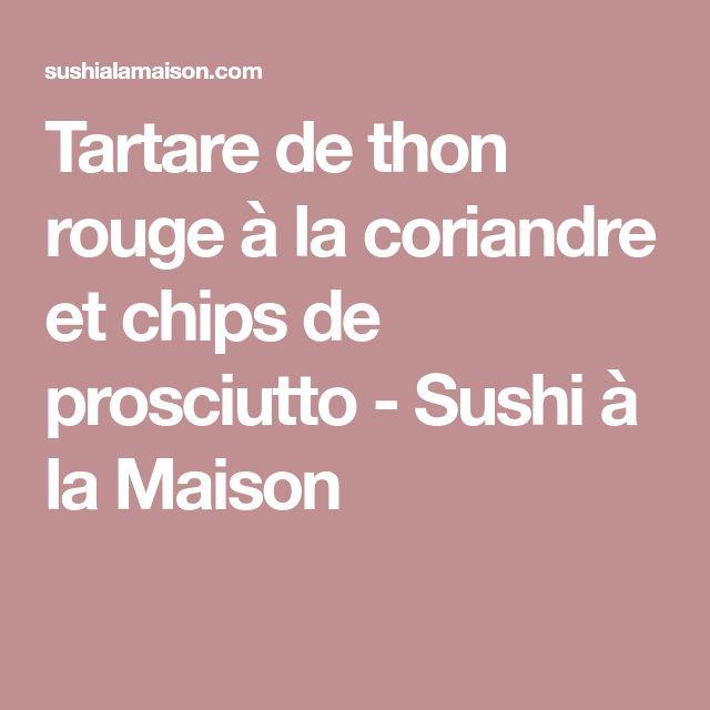 Tartare de thon rouge à la coriandre et chips de prosciutto - Sushi à la Maison