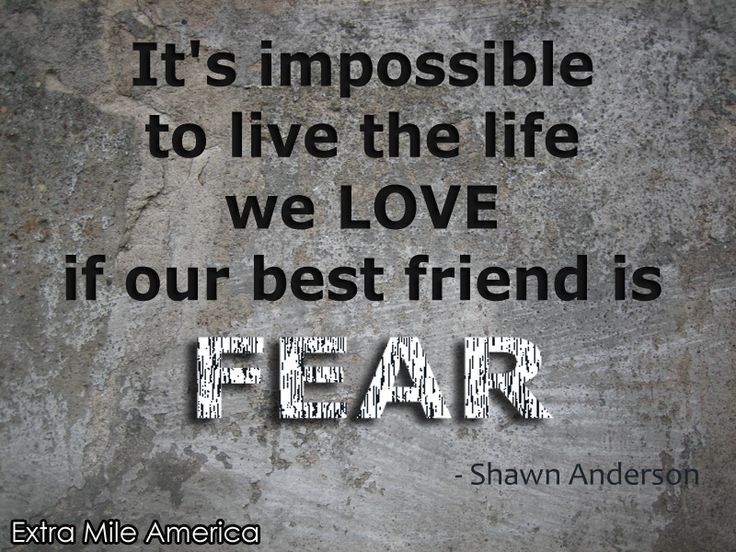 64 best motivational quotes by shawn anderson images on pinterest its impossible to live the life we love if our best friend is fear altavistaventures Images
