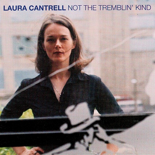 'Not the Tremblin' Kind' by Laura Cantrell.