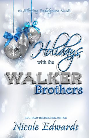 Holidays with the Walker Brothers | Nicole Edwards | Alluring Indulgence | Nov 2013 | https://www.goodreads.com/book/show/18695377-holidays-with-the-walker-brothers | #adult #erotica #romance