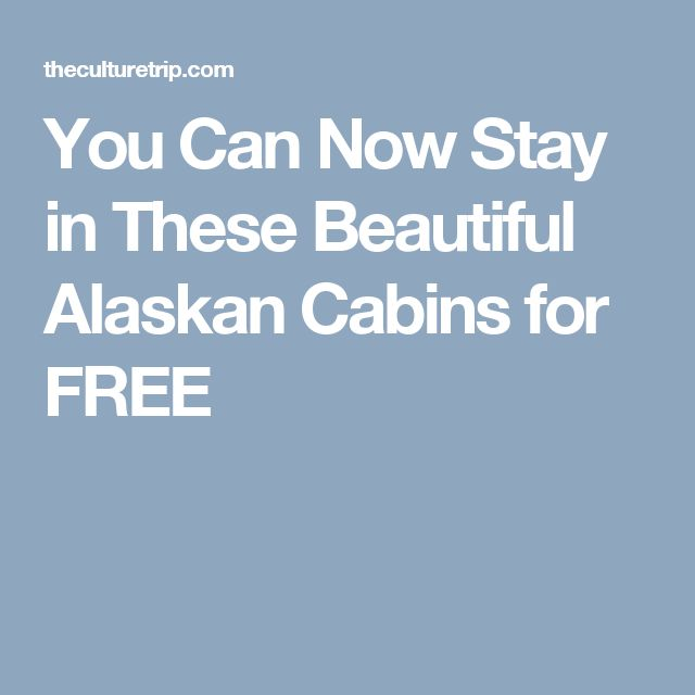 You Can Now Stay in These Beautiful Alaskan Cabins for FREE