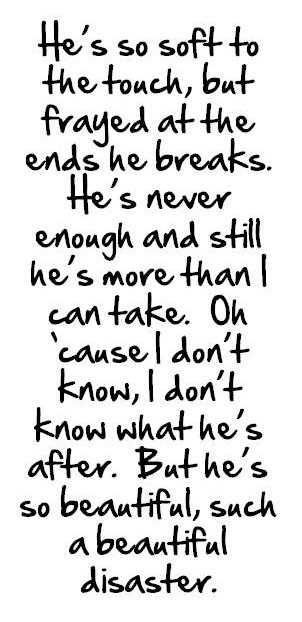 Kelly Clarkson, Beautiful Disaster- At one point this song summed up an entire relationship for me.