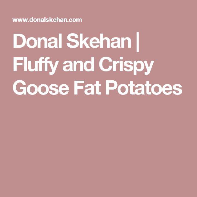 Donal Skehan    Fluffy and Crispy Goose Fat Potatoes