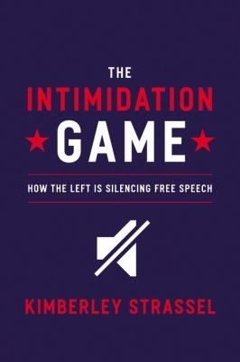 The Intimidation Game: How the Left Is Silencing Free Speech: Kimberley  Strassel: 9781455591886