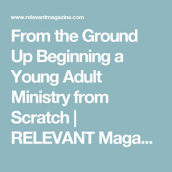 From the Ground Up Beginning a Young Adult Ministry from Scratch   RELEVANT Magazine