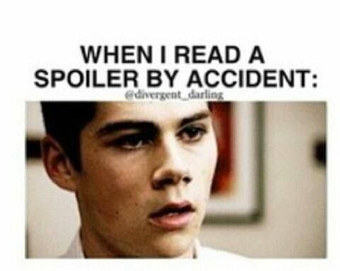This happens to me too much! There is so much rage when I realize what I've done! // ALLEGIANT, Mockingjay, TFIOS, TID, and a ton of TMI stuff....SPOILED!!!!!!!