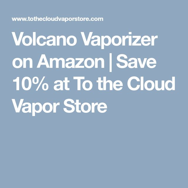 Volcano Vaporizer on Amazon | Save 10% at To the Cloud Vapor Store