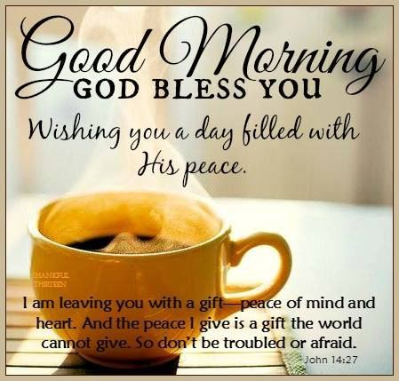 Good Morning God Bless You Wishing You A Day Filled With His Peace
