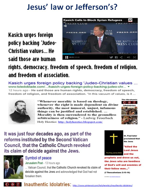 "Kasich urges foreign policy backing 'Judeo-Christian values. He said those are human rights, democracy, freedom of speech, freedom of religion, and freedom of association. https://www.pinterest.com/holyheretics/jesus-law-or-jeffersons/ Jesus or Jefferson: whose laws are best for the USA? Thomas Jefferson: ""We discover [in the Gospels] a groundwork of vulgar ignorance, of things impossible, of superstition, fanaticism and fabrication."" * * Holocaust Haggadah-Godless Constitution-Sacred…"