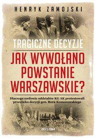 Jak wywołano powstanie warszawskie. Tragiczne dzieje - Henryk Zamojski