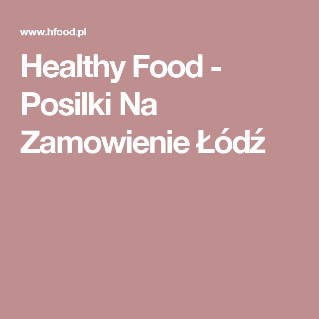 Healthy Food - Posilki Na Zamowienie Łódź