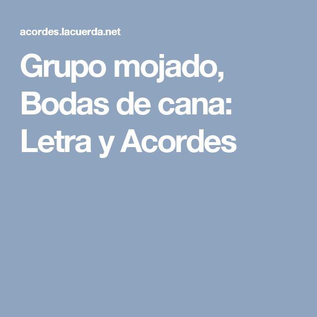 Grupo mojado, Bodas de cana: Letra y Acordes