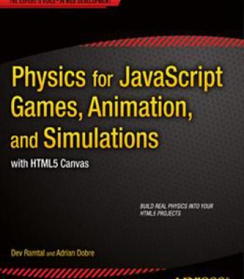 Dev Ramtal Adrian Dobre – Physics For Javascript Games Animation And Simulations: With Html5 Canvas PDF
