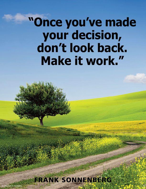 """Once you've made your decision, don't look back. Make it work."" ~ Frank Sonnenberg www.FrankSonnenbergOnline.com"