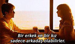 """"""" """"Bir erkek ve bir kız sadece arkadaş olabilirler, fakat bir noktada veya diğerinde, birbirlerine aşık olurlar. Belki geçici, belki yanlış zamanda, belki çok geç, ya da belki sonsuza kadar."""" """""""