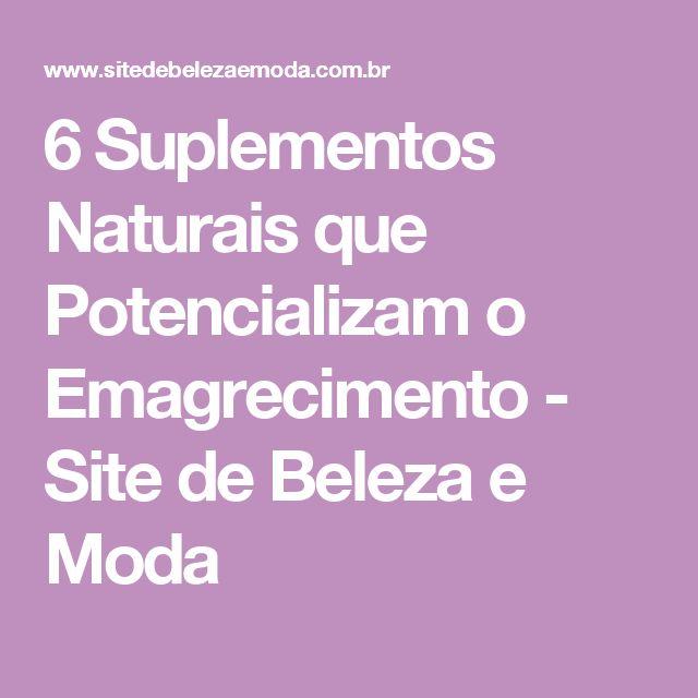 6 Suplementos Naturais que Potencializam o Emagrecimento - Site de Beleza e Moda