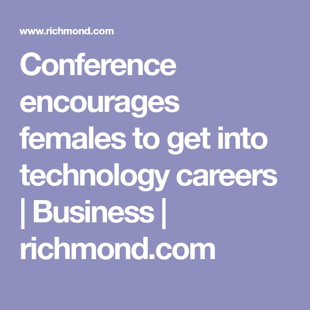 Conference encourages females to get into technology careers | Business | richmond.com
