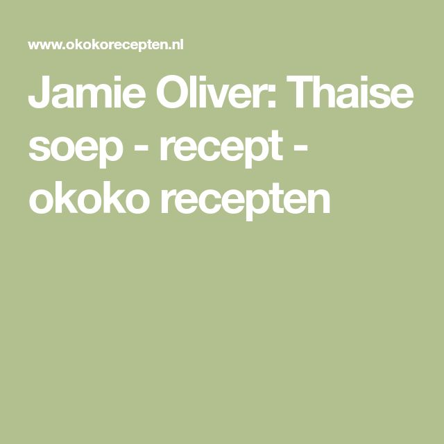 Jamie Oliver: Thaise soep - recept - okoko recepten
