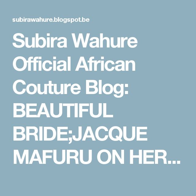Subira Wahure Official African Couture Blog: BEAUTIFUL BRIDE;JACQUE MAFURU ON HER KITCHEN PARTY
