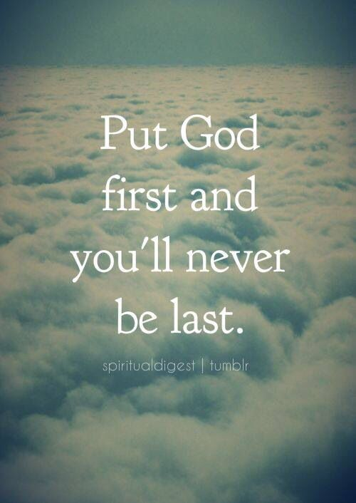 Put God first and you'll never be last. #Godfirst