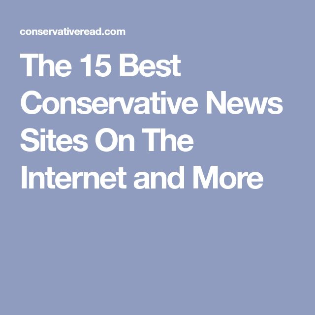 The 15 Best Conservative News Sites On The Internet and More