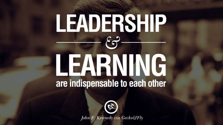 Leadership and learning are indispensable to each other. – John Fitzgerald Kennedy 16 Famous President John F. Kennedy Quotes on Freedom, Peace, War and Country