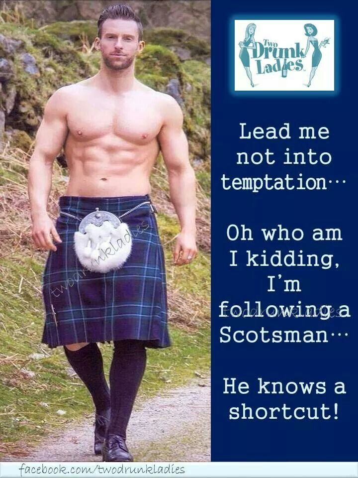 Men who make fun of kilts are just jealous they don't look good in one.