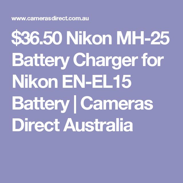 $36.50 Nikon MH-25 Battery Charger for Nikon EN-EL15 Battery | Cameras Direct Australia