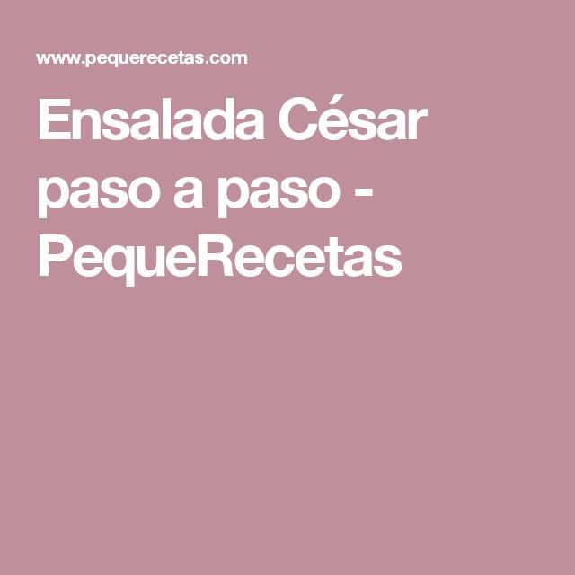 Ensalada César paso a paso - PequeRecetas