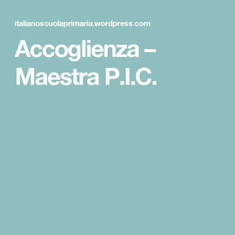 Accoglienza – Maestra P.I.C.