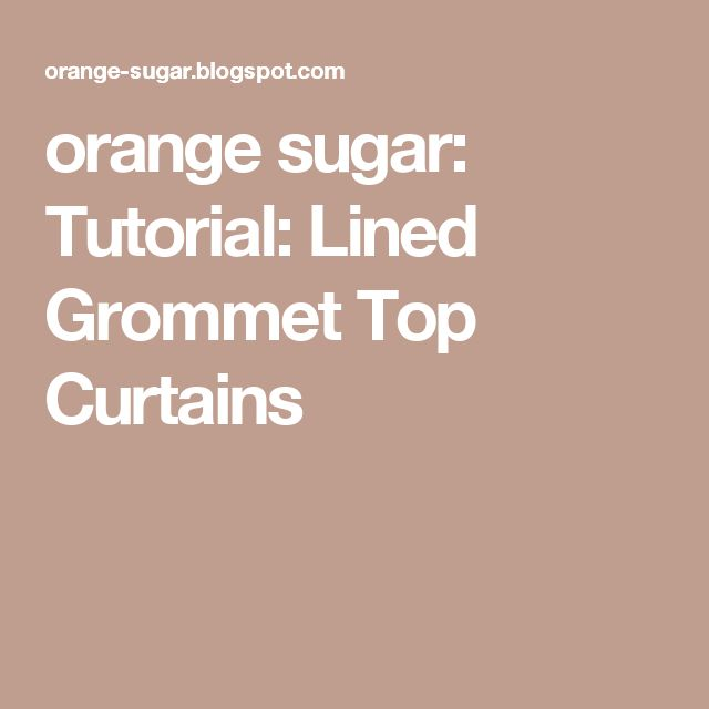 orange sugar: Tutorial: Lined Grommet Top Curtains