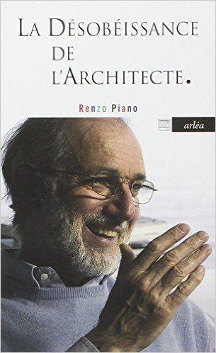Amazon.fr - La désobéissance de l'architecte - Renzo Piano, Olivier Favier…