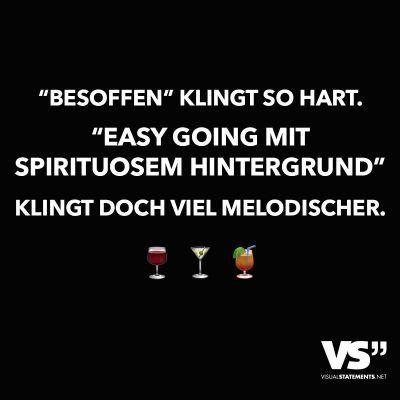 """""""Besoffen"""" klingt so hart. """"Easy going mit spirituosem Hintergrund"""" klingt doch viel melodischer."""