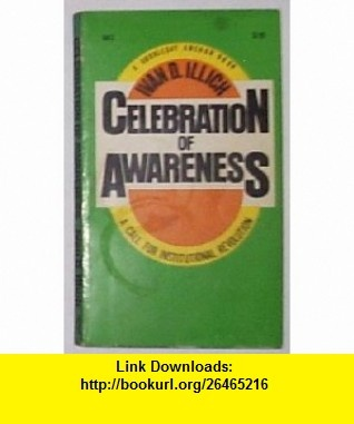 Celebration of Awareness  A Call for Institutional Revolution Ivan D. Illich, Erich Fromm ,   ,  , ASIN: B000WCCMUW , tutorials , pdf , ebook , torrent , downloads , rapidshare , filesonic , hotfile , megaupload , fileserve