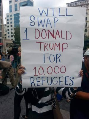 A roundup of funny and clever signs protesting Donald Trump's presidential candidacy.: Will Swap Donald Trump For Refugees