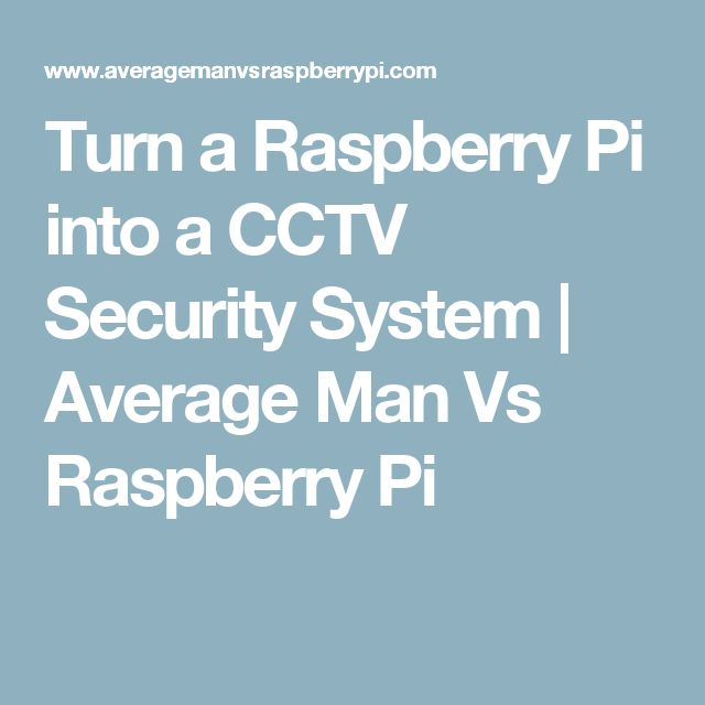 Turn a Raspberry Pi into a CCTV Security System | Average Man Vs Raspberry Pi