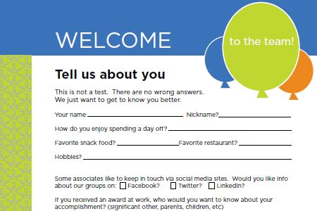 New Hire Recognition Onboarding Questionnaire Find out about new employees' recognition preferences and gather some personal details such as what their favorite snack is. Download the questionnaire.